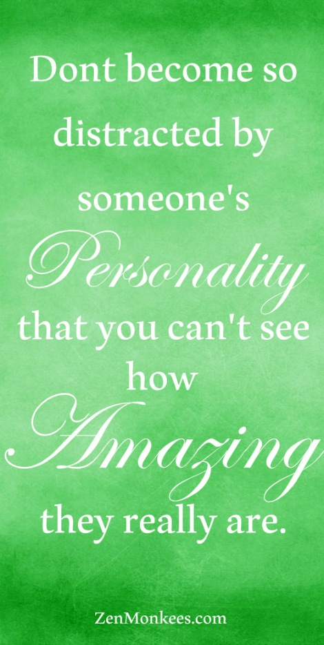 dont become so distracted by someones personality that you cant see how amazing they really are quote zen monkees